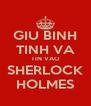 GIU BINH TINH VA TIN VAO SHERLOCK HOLMES - Personalised Poster A4 size
