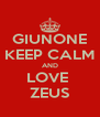 GIUNONE KEEP CALM AND LOVE  ZEUS - Personalised Poster A4 size