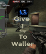 Give  1 Slap To Waller - Personalised Poster A4 size