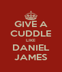 GIVE A CUDDLE LIKE DANIEL JAMES - Personalised Poster A4 size