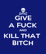 GIVE A FUCK AND KILL THAT  BITCH - Personalised Poster A4 size