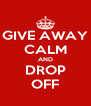 GIVE AWAY CALM AND DROP OFF - Personalised Poster A4 size