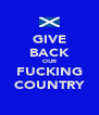 GIVE BACK OUR FUCKING COUNTRY - Personalised Poster A4 size