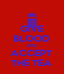 GIVE BLOOD AND ACCEPT THE TEA - Personalised Poster A4 size