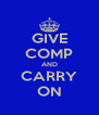 GIVE COMP AND CARRY ON - Personalised Poster A4 size