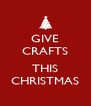 GIVE CRAFTS  THIS CHRISTMAS - Personalised Poster A4 size