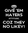 GIVE 'EM HATERS ATTITUDE, COZ THEY NO LIKEY! - Personalised Poster A4 size