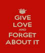 GIVE LOVE AND FORGET ABOUT IT - Personalised Poster A4 size