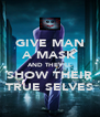 GIVE MAN A MASK AND THEY'LL SHOW THEIR TRUE SELVES - Personalised Poster A4 size