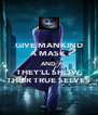 GIVE MANKIND A MASK AND THEY'LL SHOW THEIR TRUE SELVES - Personalised Poster A4 size