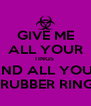 GIVE ME ALL YOUR TINGS  AND ALL YOUR  RUBBER RING - Personalised Poster A4 size
