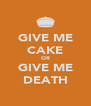 GIVE ME CAKE OR GIVE ME DEATH - Personalised Poster A4 size
