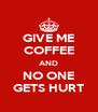 GIVE ME COFFEE AND NO ONE GETS HURT - Personalised Poster A4 size