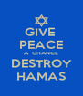 GIVE  PEACE A  CHANCE DESTROY HAMAS - Personalised Poster A4 size