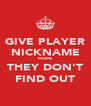 GIVE PLAYER NICKNAME HOPE THEY DON'T FIND OUT - Personalised Poster A4 size
