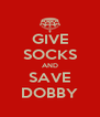 GIVE SOCKS AND SAVE DOBBY - Personalised Poster A4 size
