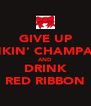 GIVE UP DRINKIN' CHAMPAGNE AND DRINK RED RIBBON - Personalised Poster A4 size