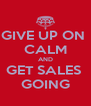 GIVE UP ON  CALM AND GET SALES  GOING - Personalised Poster A4 size