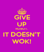 GIVE UP ROBOT. IT DOESN'T WOK! - Personalised Poster A4 size