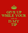 GIVE UP WHILE YOUR AHEAD IS MY TIP - Personalised Poster A4 size