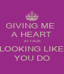 GIVING ME  A HEART  ATTACK LOOKING LIKE YOU DO - Personalised Poster A4 size