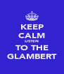KEEP CALM LISTEN TO THE GLAMBERT - Personalised Poster A4 size