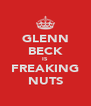 GLENN BECK IS FREAKING NUTS - Personalised Poster A4 size