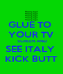 GLUE TO  YOUR TV  SCREEN AND SEE ITALY  KICK BUTT - Personalised Poster A4 size