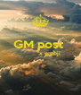 GM post              x emoji    - Personalised Poster A4 size