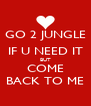 GO 2 JUNGLE IF U NEED IT BUT COME BACK TO ME - Personalised Poster A4 size