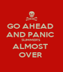 GO AHEAD  AND PANIC  SUMMER'S  ALMOST  OVER  - Personalised Poster A4 size