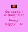 Go ahead ! without fear of being happy . ;D - Personalised Poster A4 size