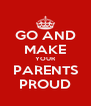 GO AND MAKE YOUR PARENTS PROUD - Personalised Poster A4 size