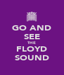 GO AND SEE THE FLOYD SOUND - Personalised Poster A4 size