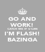 GO AND WORK! CATCH ME IF U CAN I'M FLASH! BAZINGA - Personalised Poster A4 size