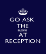 GO ASK  THE BLOKE  AT RECEPTION - Personalised Poster A4 size