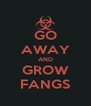 GO AWAY AND GROW FANGS - Personalised Poster A4 size