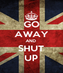 GO AWAY AND  SHUT UP - Personalised Poster A4 size