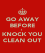 GO AWAY BEFORE I  KNOCK YOU CLEAN OUT - Personalised Poster A4 size