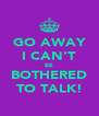 GO AWAY I CAN'T BE BOTHERED TO TALK! - Personalised Poster A4 size