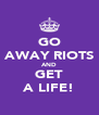 GO AWAY RIOTS AND GET A LIFE! - Personalised Poster A4 size