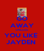 GO AWAY UNLESS YOU LIKE  JAYDEN  - Personalised Poster A4 size