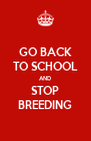 GO BACK TO SCHOOL AND STOP BREEDING - Personalised Poster A4 size
