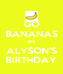 GO BANANAS IT'S ALYSON'S BIRTHDAY - Personalised Poster A4 size