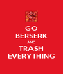 GO BERSERK AND TRASH EVERYTHING - Personalised Poster A4 size