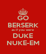 GO BERSERK as if you were DUKE NUKE-EM - Personalised Poster A4 size