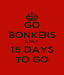 GO BONKERS ONLY 15 DAYS TO GO - Personalised Poster A4 size