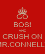 GO BOS! AND CRUSH ON MR.CONNELLY - Personalised Poster A4 size
