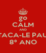 go CALM AND TACA-LE PAU 8º ANO - Personalised Poster A4 size