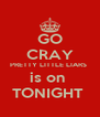 GO CRAY PRETTY LITTLE LIARS  is on  TONIGHT  - Personalised Poster A4 size